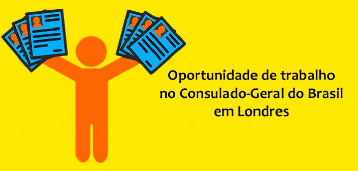Oportunidade de trabalho no Consulado-Geral do Brasil em Londres!
